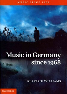 Music in Germany since 1968 by Alastair Williams (9780521877596) - HardCover - Entertainment Music General