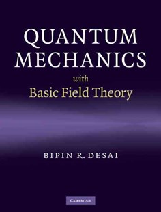 Quantum Mechanics with Basic Field Theory by Bipin R. Desai (9780521877602) - HardCover - Science & Technology Physics
