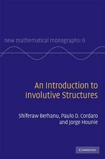 An Introduction to Involutive Structures by Shiferaw Berhanu, Paulo D. Cordaro, Jorge Hounie (9780521878579) - HardCover - Science & Technology Mathematics