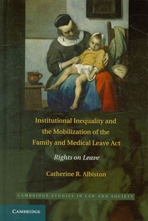 Institutional Inequality and the Mobilization of the Family and Medical Leave Act by Catherine R. Albiston (9780521878975) - HardCover - Business & Finance Human Resource