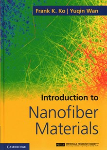Introduction to Nanofiber Materials by Frank K. Ko, Yuqin Wan (9780521879835) - HardCover - Reference Medicine