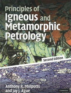 Principles of Igneous and Metamorphic Petrology by Anthony Philpotts, Jay Ague, Anthony Philpotts, Jay J. Ague (9780521880060) - HardCover - Science & Technology Chemistry