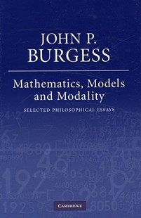Mathematics, Models, and Modality by John P. Burgess (9780521880343) - HardCover - Philosophy Modern