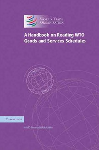 A Handbook on Reading WTO Goods and Services Schedules by WTO Secretariat, Peter Gallagher (9780521880596) - HardCover - Business & Finance Ecommerce