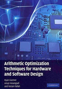 Arithmetic Optimization Techniques for Hardware and Software Design by Ryan Kastner, Anup Hosangadi, Farzan Fallah (9780521880992) - HardCover - Computing Programming