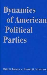 Dynamics of American Political Parties by Mark D. Brewer, Jeffrey M. Stonecash (9780521882309) - HardCover - Politics International Politics