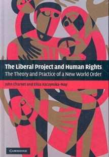 The Liberal Project and Human Rights by John Charvet, Elisa Kaczynska-Nay (9780521883146) - HardCover - Politics Political Issues