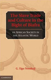 The Slave Trade and Culture in the Bight of Biafra by G. Ugo Nwokeji (9780521883474) - HardCover - History African