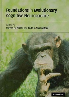 Foundations in Evolutionary Cognitive Neuroscience by Steven M. Platek, Todd K. Shackelford, Steven M. Platek, Todd K. Shackelford (9780521884211) - HardCover - Reference Medicine
