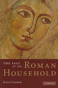 The Fall of the Roman Household by Kate Cooper (9780521884600) - HardCover - History Ancient & Medieval History