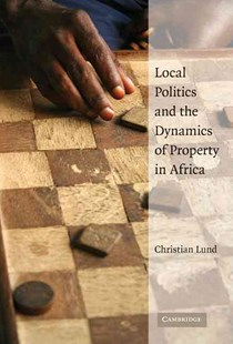 Local Politics and the Dynamics of Property in Africa by Christian Lund (9780521886543) - HardCover - History African