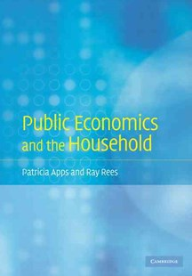 Public Economics and the Household by Patricia Apps, Ray Rees (9780521887878) - HardCover - Business & Finance Accounting