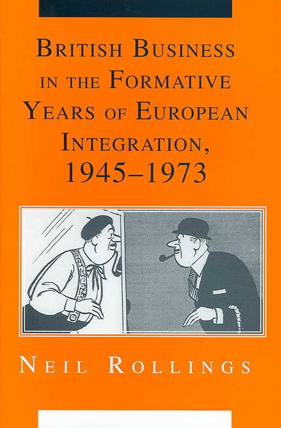 British Business in the Formative Years of European Integration, 1945–1973