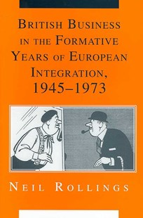 British Business in the Formative Years of European Integration, 1945–1973 by Neil Rollings (9780521888110) - HardCover - Business & Finance Ecommerce