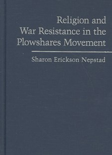 Religion and War Resistance in the Plowshares Movement by Sharon Erickson Nepstad (9780521888929) - HardCover - Business & Finance Ecommerce