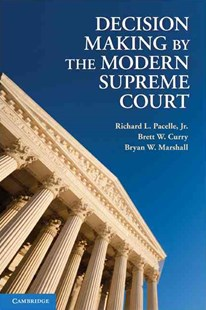 Decision Making by the Modern Supreme Court by Jr, Richard L. Pacelle, Brett W. Curry, Bryan W. Marshall (9780521888974) - HardCover - Politics Political Issues