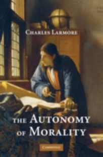 The Autonomy of Morality by Charles Larmore (9780521889131) - HardCover - Philosophy Modern