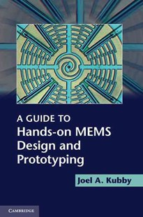 A Guide to Hands-on MEMS Design and Prototyping by Joel A. Kubby (9780521889254) - HardCover - Science & Technology Engineering
