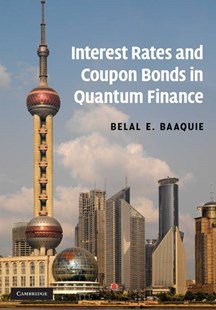 Interest Rates and Coupon Bonds in Quantum Finance by Belal E. Baaquie (9780521889285) - HardCover - Business & Finance Ecommerce