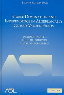 Stable Domination and Independence in Algebraically Closed Valued Fields by Deirdre Haskell, Ehud Hrushovski, Dugald Macpherson, Dugald MacPherson (9780521889810) - HardCover - Science & Technology Mathematics