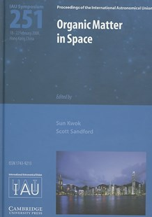 Organic Matter in Space (IAU S251) by Sun Kwok, Scott Sanford (9780521889827) - HardCover - Philosophy Modern