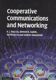 Cooperative Communications and Networking by K. J. Ray Liu, Ahmed K. Sadek, Weifeng Su, Andres Kwasinski (9780521895132) - HardCover - Computing Networking