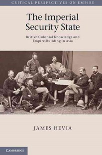 The Imperial Security State by James Hevia (9780521896085) - HardCover - History Asia