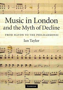 Music in London and the Myth of Decline by Ian Taylor (9780521896092) - HardCover - Entertainment Music General