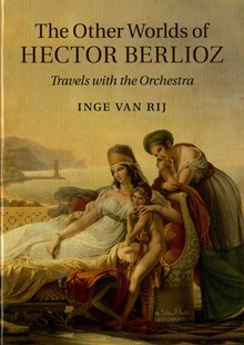 The Other Worlds of Hector Berlioz by Inge van Rij (9780521896467) - HardCover - Entertainment Music General