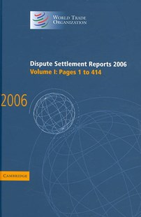 Dispute Settlement Reports 2006: Volume 1, Pages 1–414 by World Trade Organization (9780521896542) - HardCover - Business & Finance Ecommerce