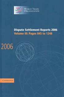 Dispute Settlement Reports 2006: Volume 3, Pages 845–1248 by World Trade Organization (9780521896566) - HardCover - Business & Finance Ecommerce