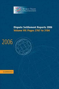 Dispute Settlement Reports 2006: Volume 7, Pages 2767–3184 by World Trade Organization (9780521896603) - HardCover - Reference Law