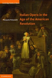 Italian Opera in the Age of the American Revolution by Pierpaolo Polzonetti (9780521897082) - HardCover - Entertainment Music General