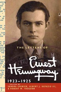 The Letters of Ernest Hemingway: Volume 2, 1923–1925 by Ernest Hemingway, Sandra Spanier, Albert J. DeFazio III, Robert W. Trogdon (9780521897341) - HardCover - Biographies General Biographies