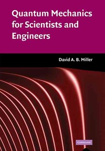 Quantum Mechanics for Scientists and Engineers by David A. B. Miller (9780521897839) - HardCover - Science & Technology Engineering