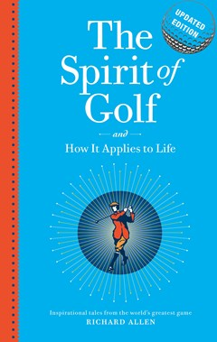 The Spirit of Golf and How it Applies to Life Updated Edition: Inspirational Tales From The World