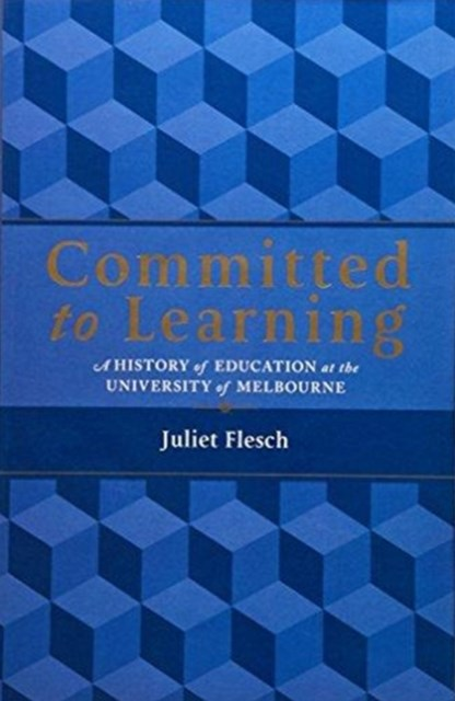 Committed to Learning: A History of Education at the University of Melbourne