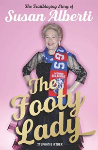 The Footy Lady: The Trailblazing Story of Susan Alberti by Stephanie Asher (9780522872576) - PaperBack - Biographies General Biographies