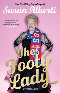 The Footy Lady (Signed by Susan Alberti): The Trailblazing Story of Susan Alberti by Stephanie Asher (9780522872866) - PaperBack - Sport & Leisure Football