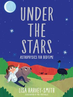 Under the Stars: Astrophysics for Bedtime by Lisa Harvey-Smith, Mel Matthews (9780522876086) - HardCover - Non-Fiction