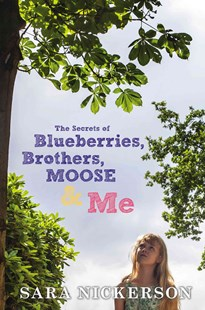 The Secrets Of Blueberries, Brothers, Moose & Me by Sara Nickerson (9780525426547) - HardCover - Children's Fiction Older Readers (8-10)