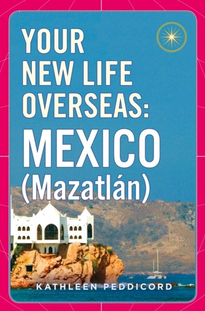 (ebook) Your New Life Overseas: Mexico (Mazatl n)