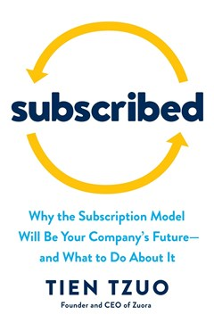 Subscribed: Why the Subscription Model Will Be Your Company
