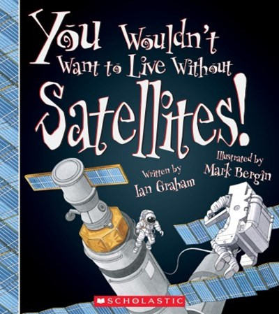 You Wouldn't Want to Live Without Satellites!