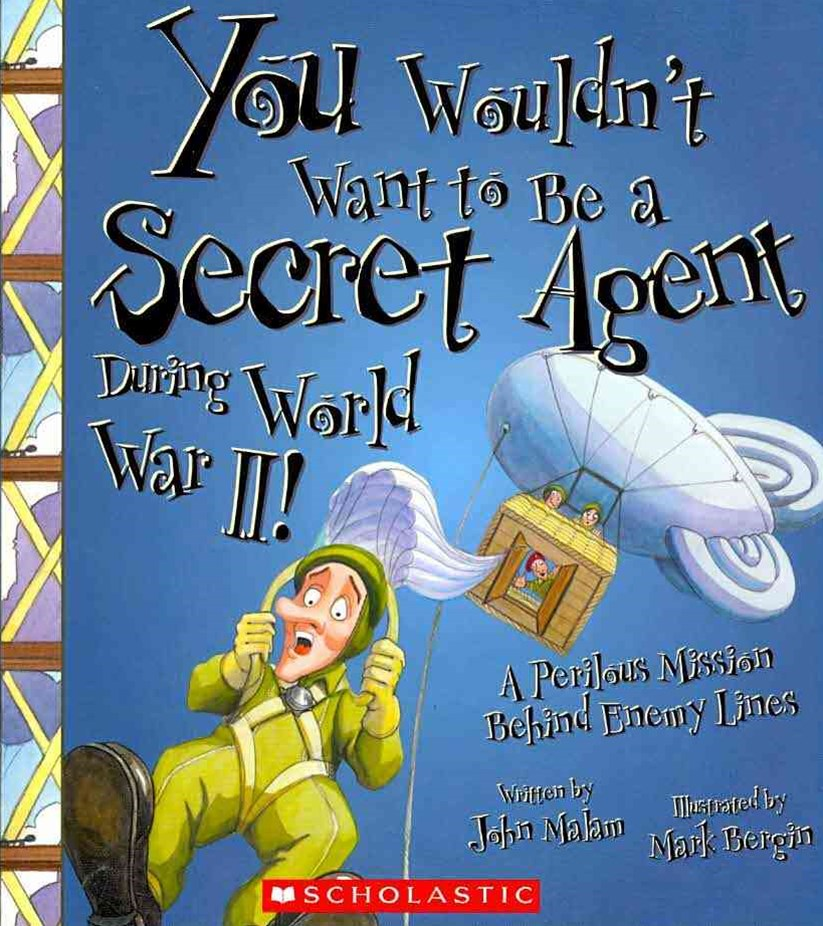 You Wouldn't Want to Be a Secret Agent During World War II!
