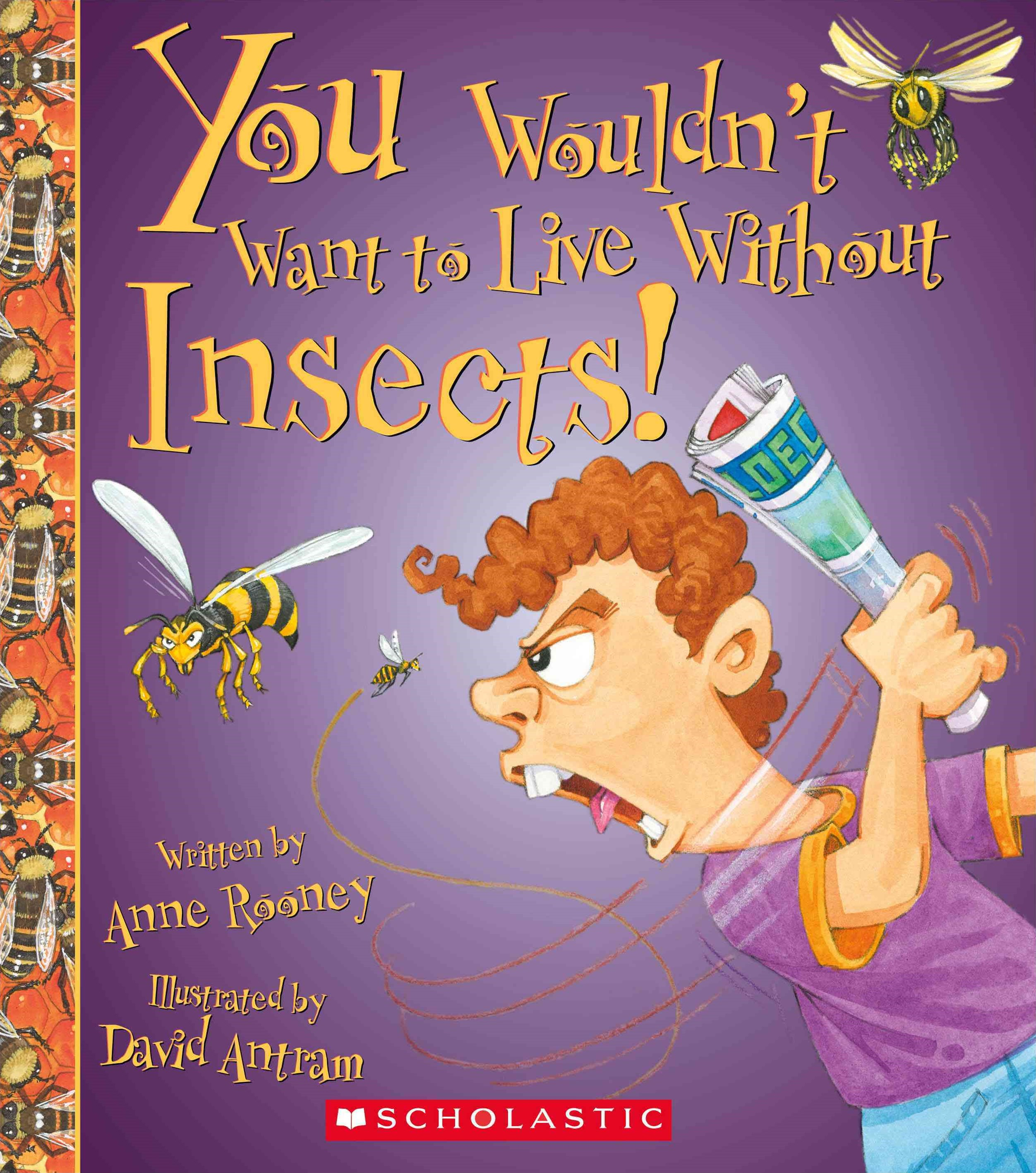 You Wouldn't Want to Live Without Insects!