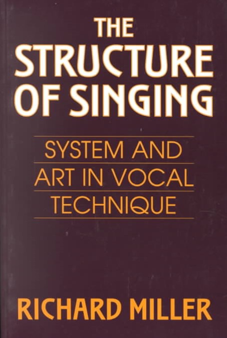 The Structure of Singing : System and Art of Vocal Technique