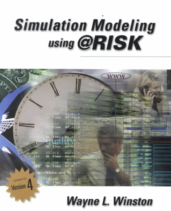 Simulation Modeling Using @RISK : Updated for Version 4
