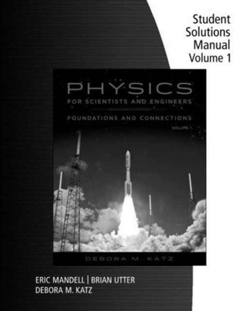 Student Solutions Manual for Katz's Physics for Scientists and  Engineers: Foundations and Connections, Volume 1