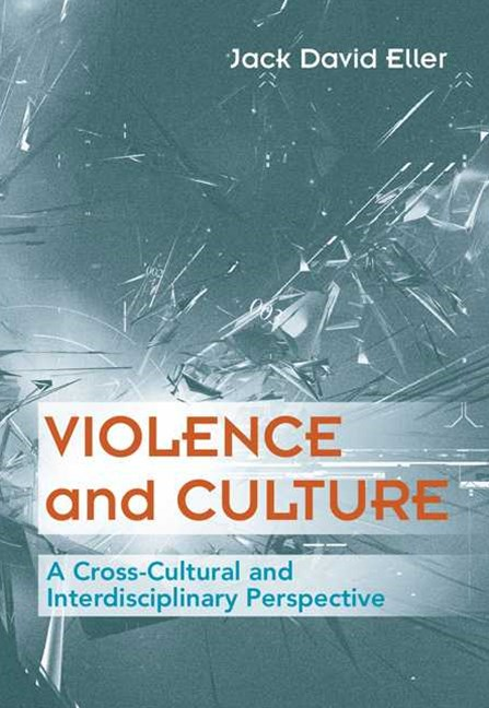 Violence and Culture : A Cross-Cultural and Interdisciplinary Approach